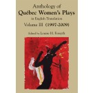 Anthology of Qubec Women's Plays in English Translation Volume Three (1997-2003)