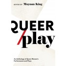 Queer/Play: An Anthology of Queer Women's Performance and Plays (print)