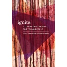 Ignite: Illuminating Theatre for Young People (print)