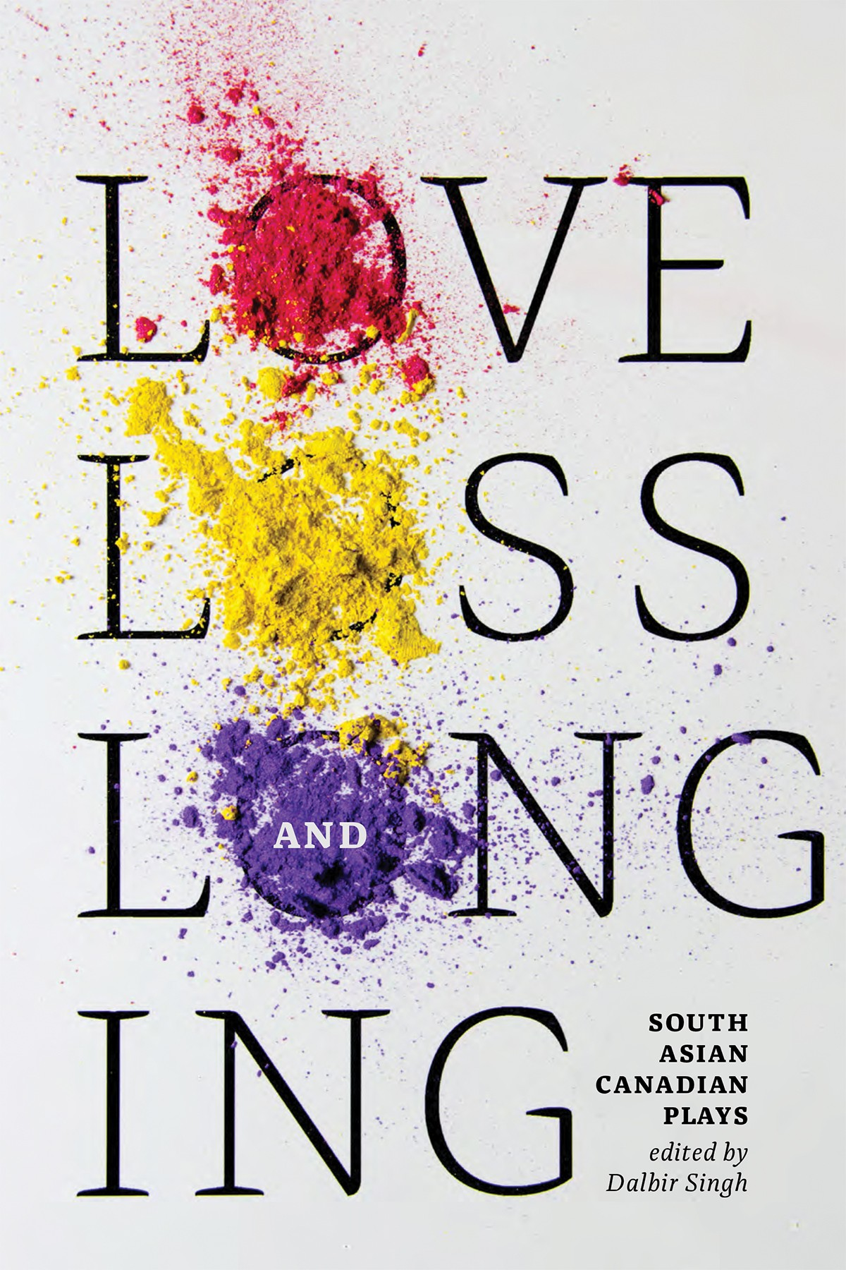 Love, Loss, and Longing: South Asian Canadian Plays (print)