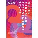 Q2Q: Queer Canadian Performance Texts (print)