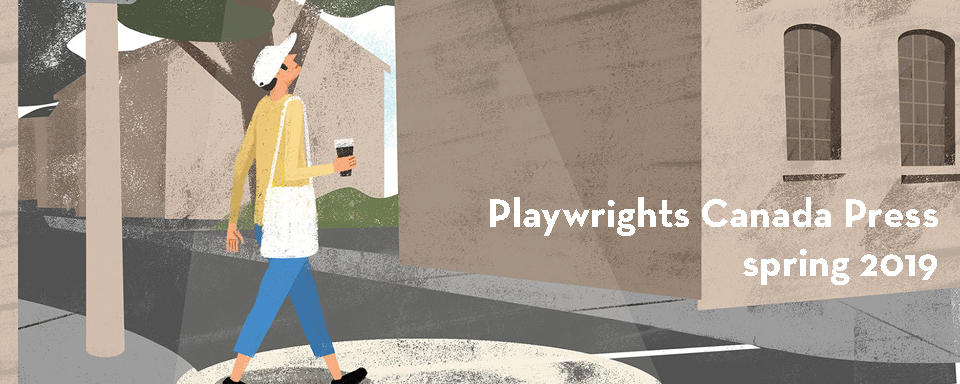 playwrights canada press spring 2019