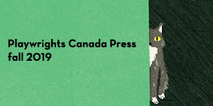 Playwrights Canada Press fall 2019