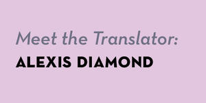 Meet the Translator: Alexis Diamond