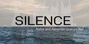 Silence: Mabel and Alexander Graham Bell