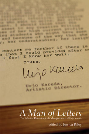 A Man of Letters - The Selected Dramaturgical Correspondence of Urjo Kareda