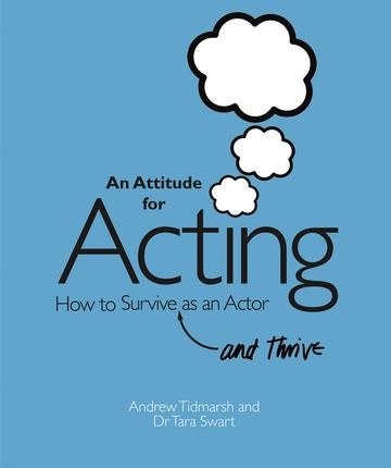 An Attitude for Acting - How to Survive (and Thrive) as an Actor