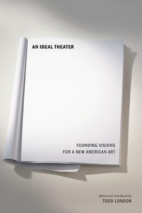 An Ideal Theater - Founding Visions for a New American Art