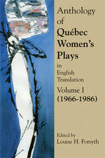 Anthology of Quebec Women's Plays in English Translation Volume One