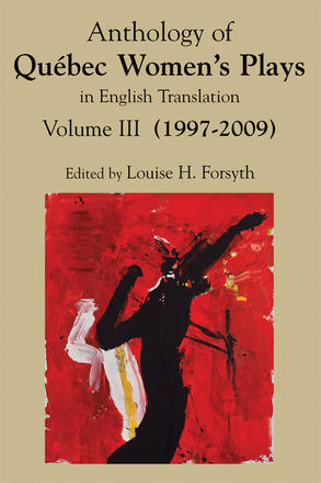 Anthology of Quebec Women's Plays in English Translation Volume Three - (1997-2009)