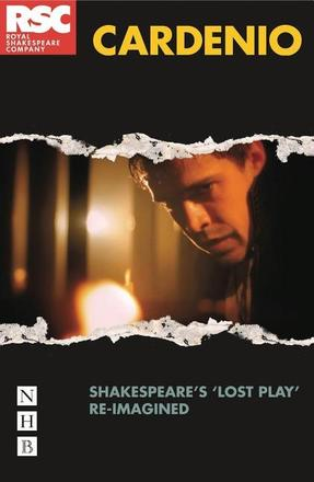 "Cardenio - Shakespeare's ""Lost Play"" Re-imagined."