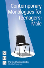 Contemporary Monologues for Teenagers: Male