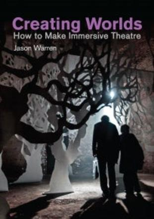 Creating Worlds - How to Make Immersive Theatre