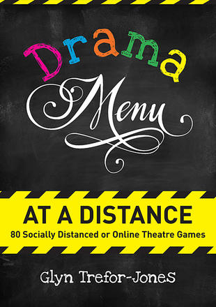 Drama Menu at a Distance - 80 Socially Distanced or Online Theatre Games