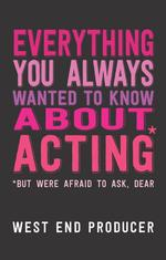 Everything You Always Wanted to Know About Acting