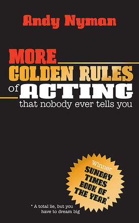 More Golden Rules of Acting - that nobody ever tells you