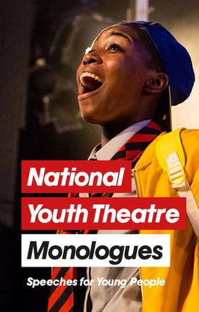 National Youth Theatre Monologues - 75 Speeches for Auditions