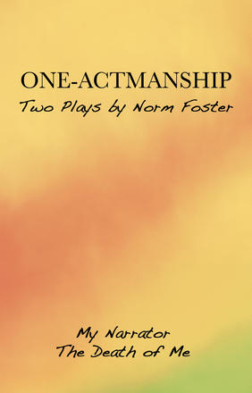 One-Actmanship - Two Plays by Norm Foster: My Narrator / The Death of Me