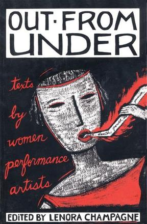 Out from Under - Texts by Women Performance Artists
