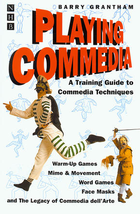 Playing Commedia - A Training Guide to Commedia Techniques