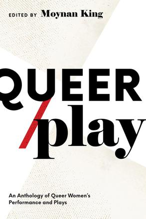 Queer / Play - An Anthology of Queer Women's Performance and Plays