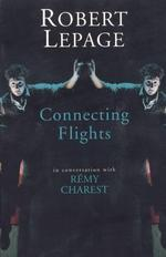 Robert Lepage: Connecting Flights