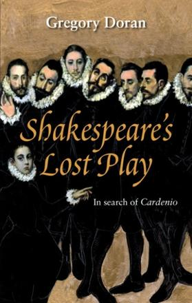 Shakespeare's Lost Play - In Search of Cardenio