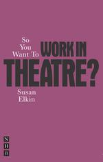 So You Want To Work In Theatre?