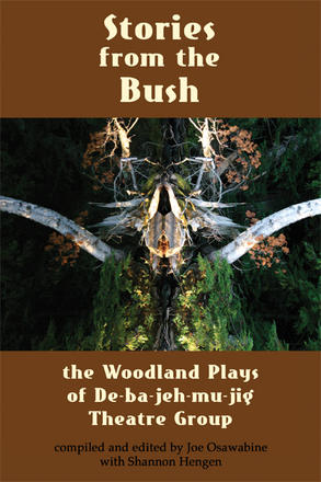 Stories from the Bush - The Woodland Plays of De-ba-jeh-mu-jig Theatre Company