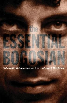 The Essential Bogosian - Talk Radio, Drinking in America, FunHouse and Men Inside