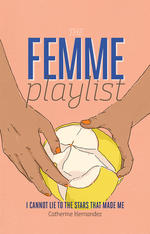 The Femme Playlist & I Cannot Lie to the Stars That Made Me