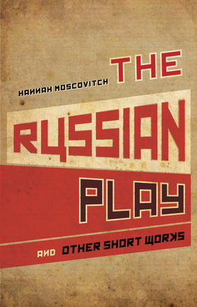 The Russian Play - and Other Short Works