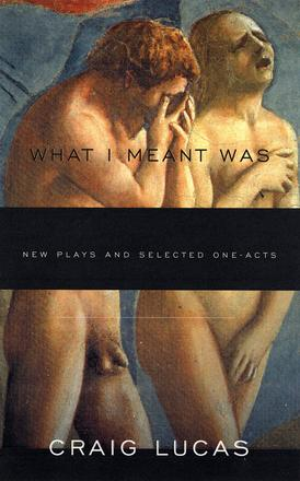 What I Meant Was - New Plays and Selected One-Acts