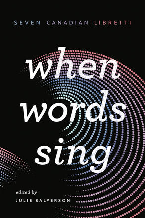 When Words Sing - Seven Canadian Libretti